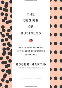 The Design of Business: Why Design Thinking is the next Competitive Advantage by Roger L. Martin.