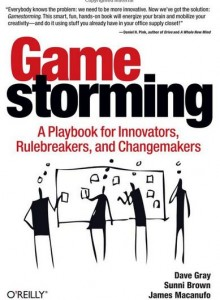 Gamestorming (Gray, Brown, Macanufo) - a new book on games (and play)