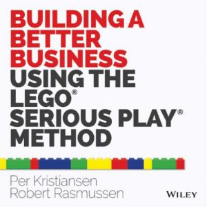 Per Kristiansen and Robert Rasmussen 2014 book: Building Better Business Using the Lego Serious Play Method