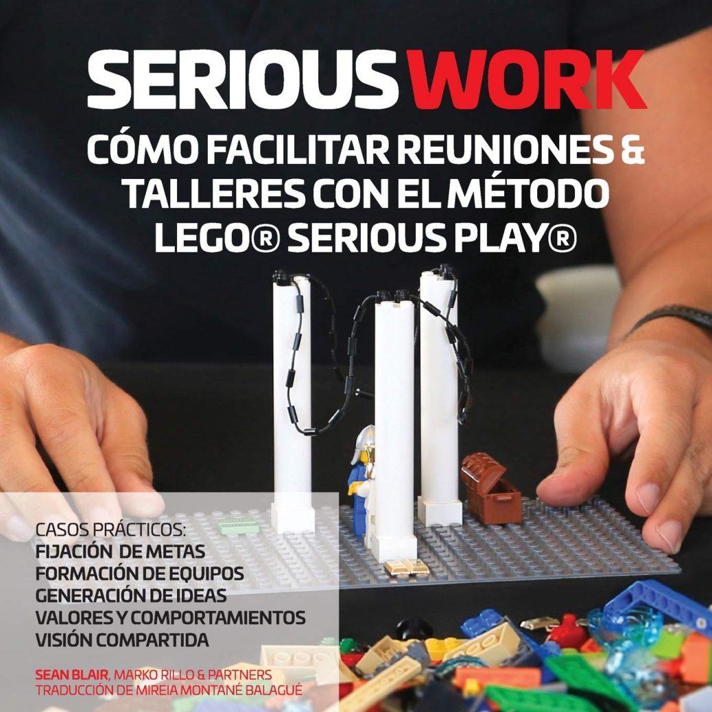 Serious Work Como Facilitar Reuniones Talleres Con El Metodo Lego Serious Play